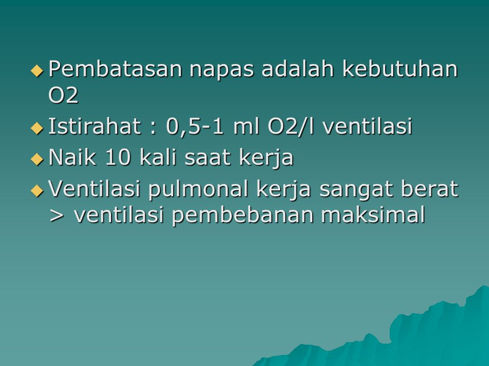  Pembatasan napas adalah kebutuhan O2  Istirahat : 0,5-1 ml O2/l ventilasi  Naik 10 kali saat kerja  Ventilasi pulmonal kerja sangat berat > venti