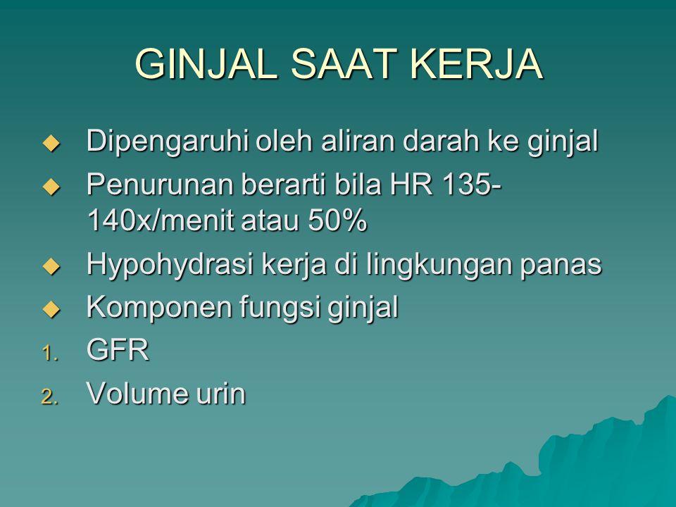 GINJAL SAAT KERJA  Dipengaruhi oleh aliran darah ke ginjal  Penurunan berarti bila HR 135- 140x/menit atau 50%  Hypohydrasi kerja di lingkungan pan