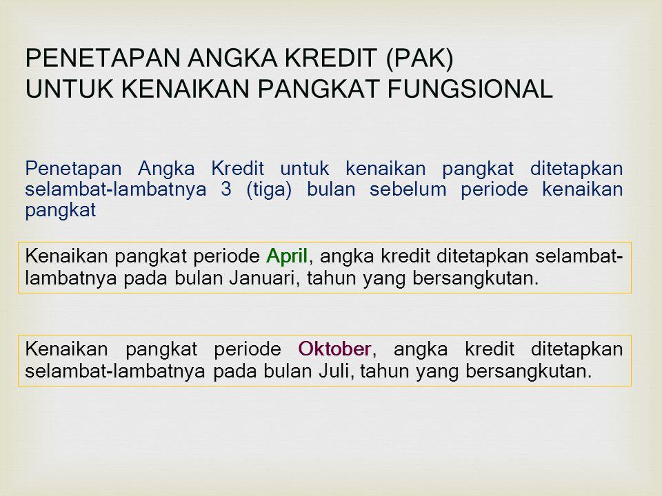 PENETAPAN ANGKA KREDIT (PAK) UNTUK KENAIKAN PANGKAT FUNGSIONAL Penetapan Angka Kredit untuk kenaikan pangkat ditetapkan selambat-lambatnya 3 (tiga) bu