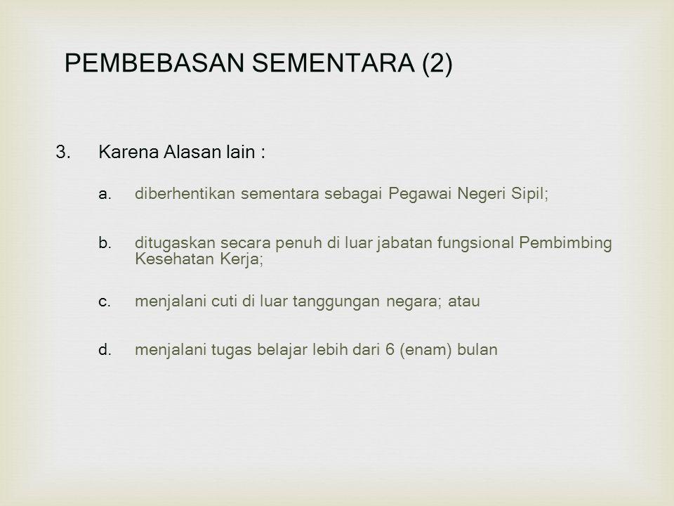 3.Karena Alasan lain : a.diberhentikan sementara sebagai Pegawai Negeri Sipil; b.ditugaskan secara penuh di luar jabatan fungsional Pembimbing Kesehat