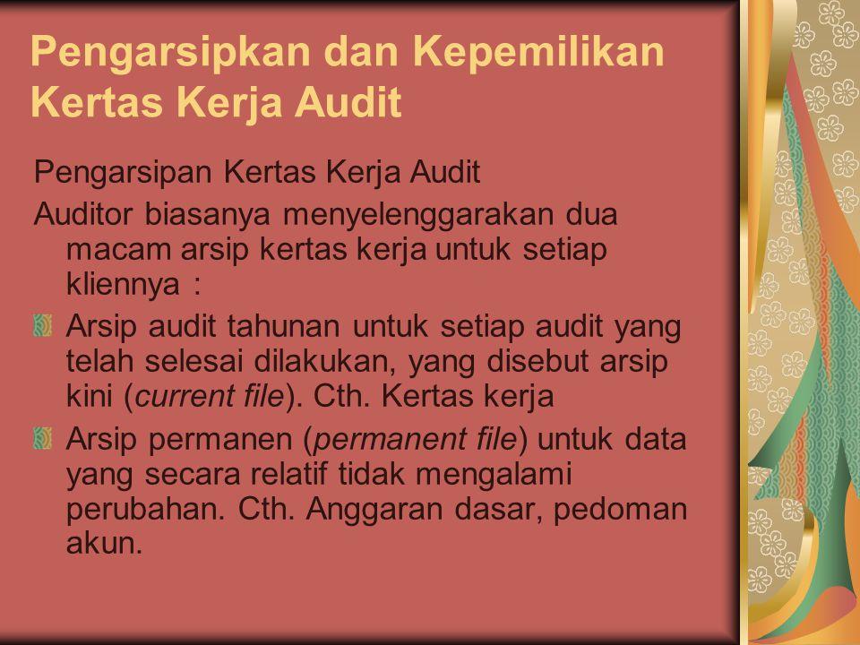 Pengarsipkan dan Kepemilikan Kertas Kerja Audit Pengarsipan Kertas Kerja Audit Auditor biasanya menyelenggarakan dua macam arsip kertas kerja untuk se