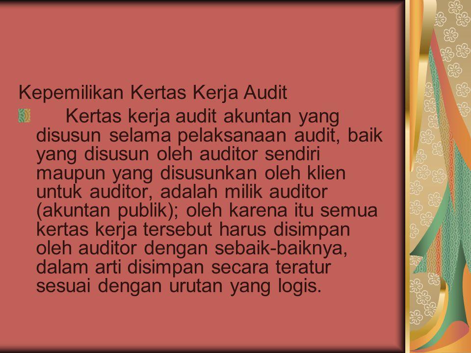 Kepemilikan Kertas Kerja Audit Kertas kerja audit akuntan yang disusun selama pelaksanaan audit, baik yang disusun oleh auditor sendiri maupun yang di