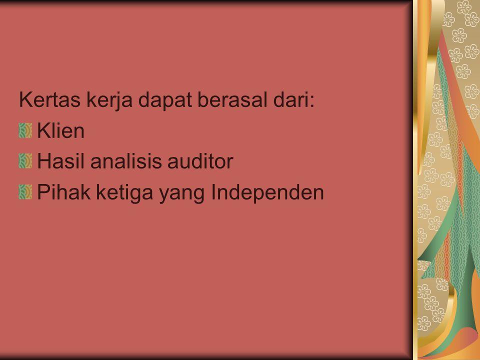 Kertas kerja dapat berasal dari: Klien Hasil analisis auditor Pihak ketiga yang Independen