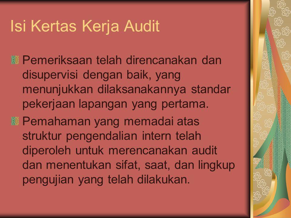 Isi Kertas Kerja Audit Pemeriksaan telah direncanakan dan disupervisi dengan baik, yang menunjukkan dilaksanakannya standar pekerjaan lapangan yang pe