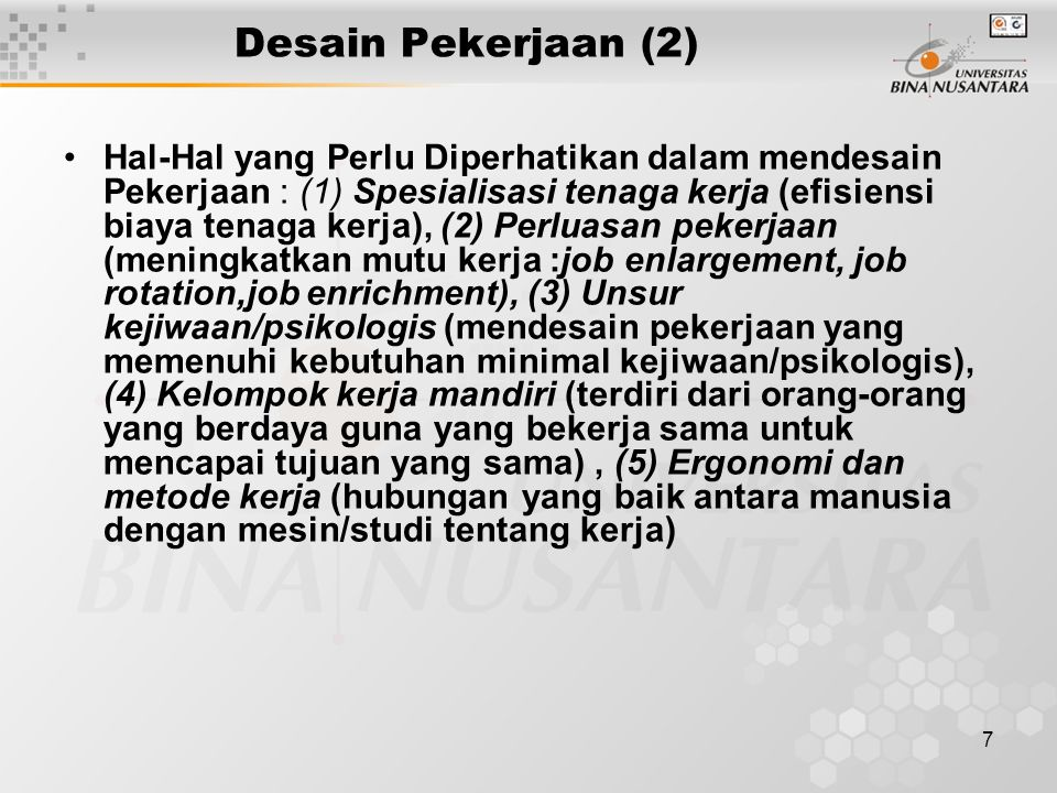 7 Desain Pekerjaan (2) Hal-Hal yang Perlu Diperhatikan dalam mendesain Pekerjaan : (1) Spesialisasi tenaga kerja (efisiensi biaya tenaga kerja), (2) P