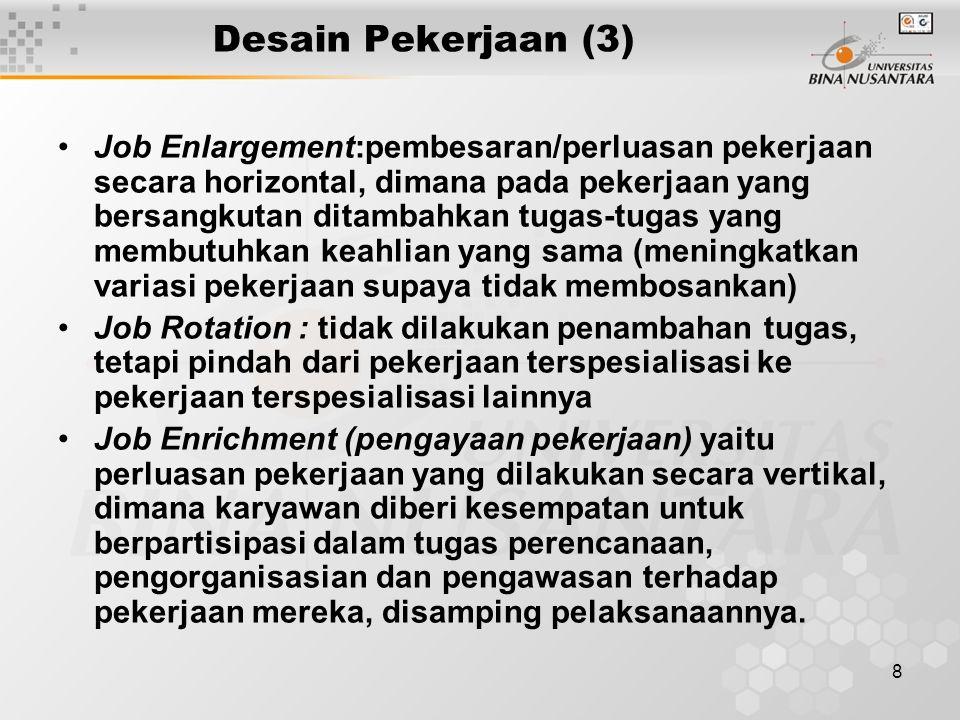 8 Desain Pekerjaan (3) Job Enlargement:pembesaran/perluasan pekerjaan secara horizontal, dimana pada pekerjaan yang bersangkutan ditambahkan tugas-tug
