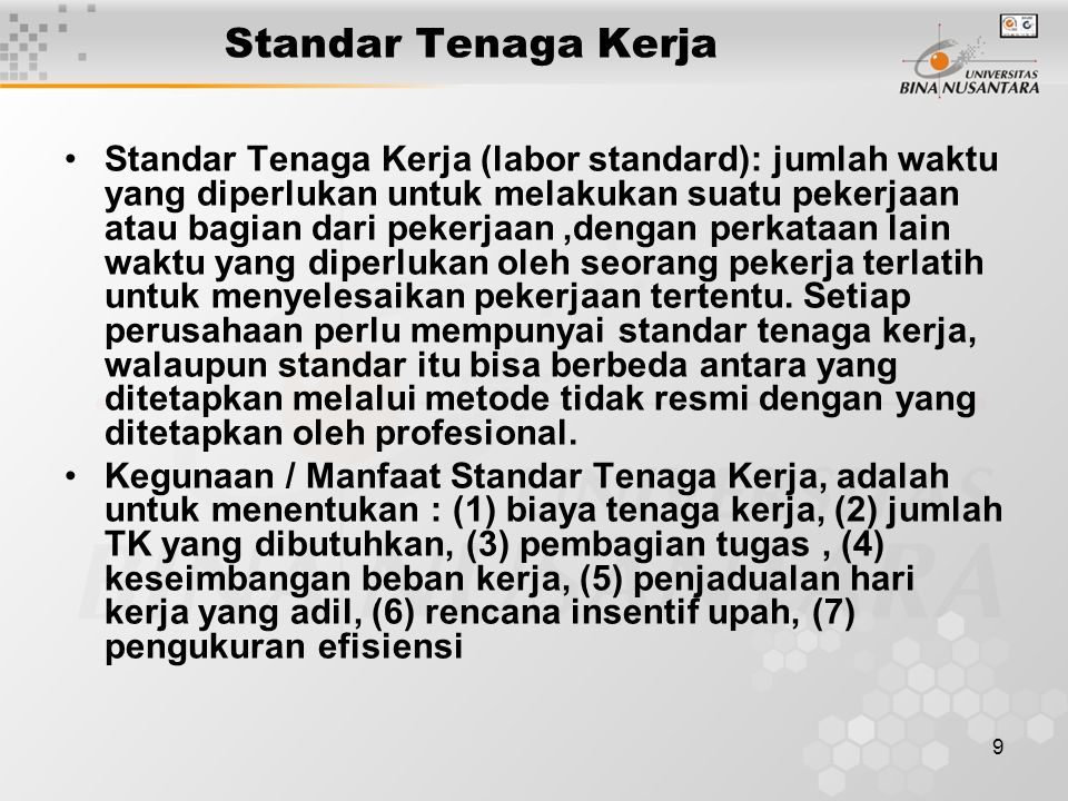 9 Standar Tenaga Kerja Standar Tenaga Kerja (labor standard): jumlah waktu yang diperlukan untuk melakukan suatu pekerjaan atau bagian dari pekerjaan,