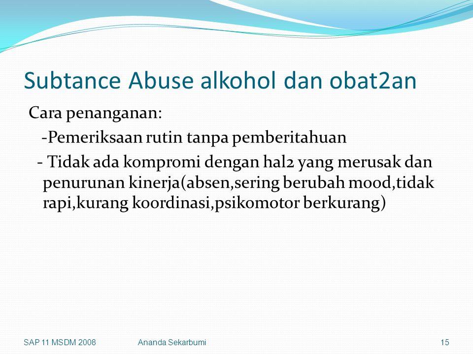 Subtance Abuse alkohol dan obat2an Cara penanganan: -Pemeriksaan rutin tanpa pemberitahuan - Tidak ada kompromi dengan hal2 yang merusak dan penurunan