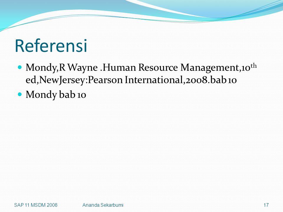 Referensi Mondy,R Wayne.Human Resource Management,10 th ed,NewJersey:Pearson International,2008.bab 10 Mondy bab 10 SAP 11 MSDM 2008Ananda Sekarbumi17