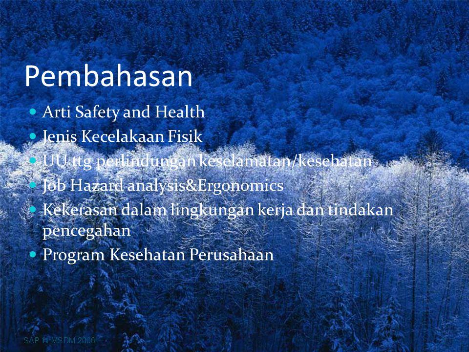 Pembahasan Arti Safety and Health Jenis Kecelakaan Fisik UU ttg perlindungan keselamatan/kesehatan Job Hazard analysis&Ergonomics Kekerasan dalam ling