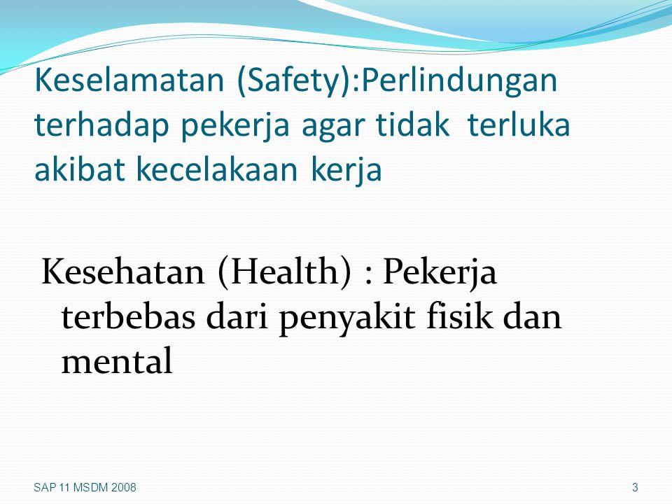 Keselamatan (Safety):Perlindungan terhadap pekerja agar tidak terluka akibat kecelakaan kerja Kesehatan (Health) : Pekerja terbebas dari penyakit fisi