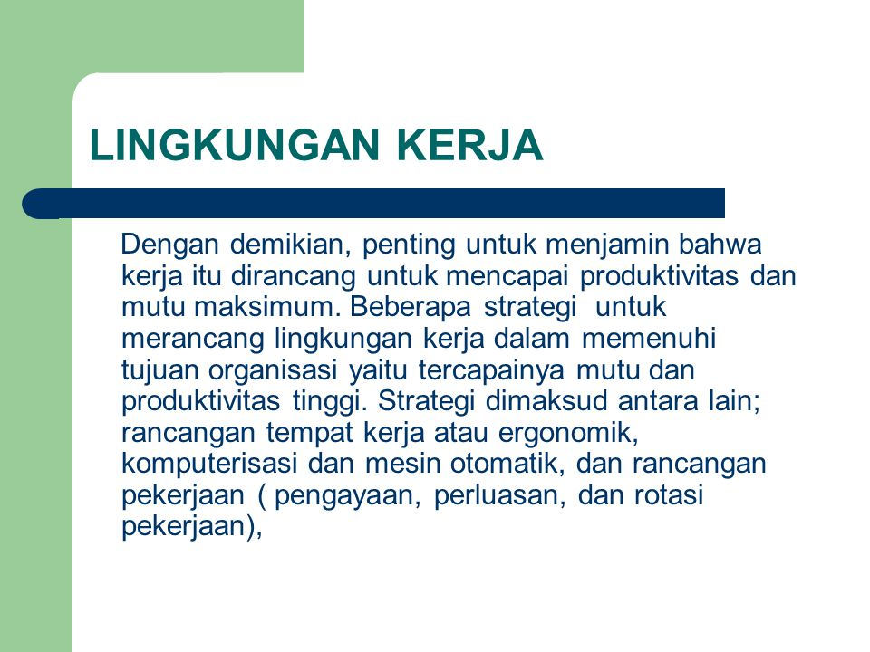 LINGKUNGAN KERJA Dengan demikian, penting untuk menjamin bahwa kerja itu dirancang untuk mencapai produktivitas dan mutu maksimum.