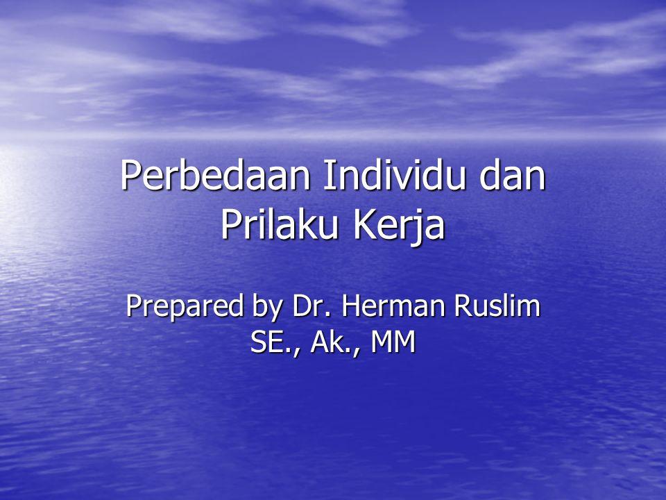 Perbedaan Individu dan Prilaku Kerja Prepared by Dr. Herman Ruslim SE., Ak., MM