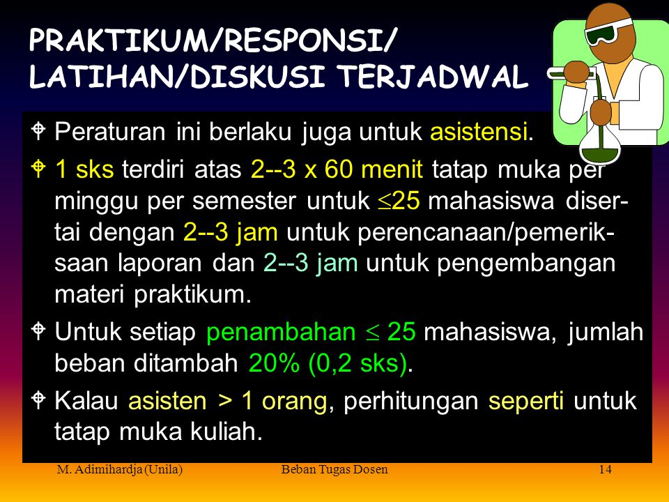 M. Adimihardja (Unila)Beban Tugas Dosen13 Contoh penghitungan beban tugas mengajar (teori)  Untuk mata kuliah 2 (2-0) sks, satu dosen, jum- lah mahas