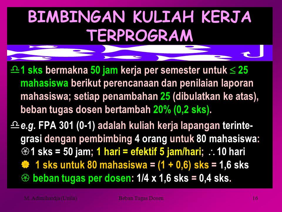 M. Adimihardja (Unila)Beban Tugas Dosen15 Contoh penghitungan untuk teori praktikum/responsi/latihan  e.g. PAM 211 3(2-1); 2 dosen, dosen A mengajar
