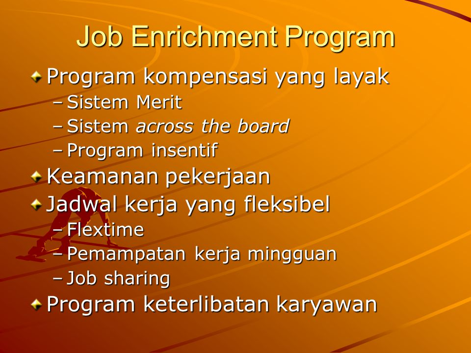 Job Enrichment Program Program kompensasi yang layak –S–S–S–Sistem Merit –S–S–S–Sistem across the board –P–P–P–Program insentif Keamanan pekerjaan Jad