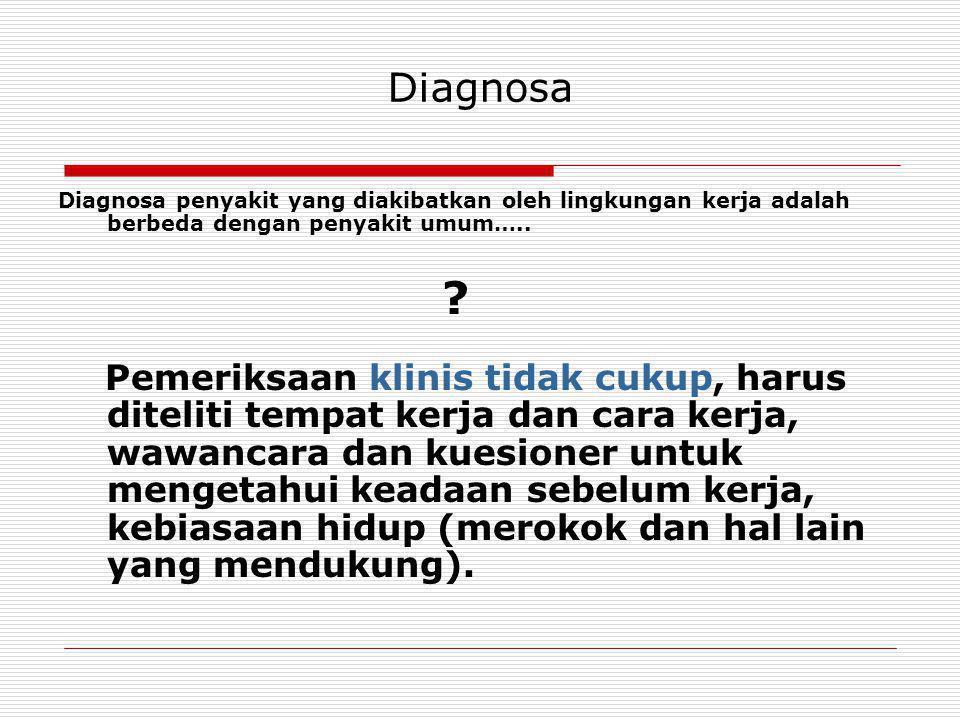 Diagnosa Diagnosa penyakit yang diakibatkan oleh lingkungan kerja adalah berbeda dengan penyakit umum….. ? Pemeriksaan klinis tidak cukup, harus ditel