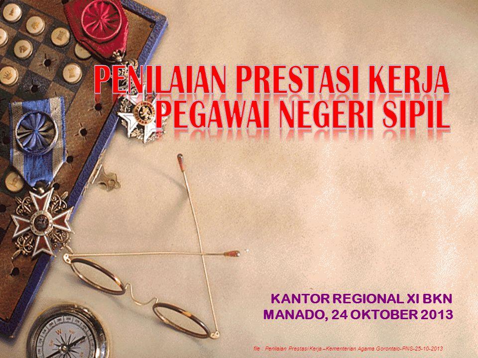 KANTOR REGIONAL XI BKN MANADO, 24 OKTOBER 2013 file : Penilaian Prestasi Kerja –Kementerian Agama Gorontalo-PNS-25-10-2013