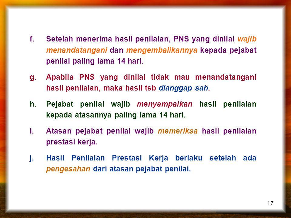 17 f.Setelah menerima hasil penilaian, PNS yang dinilai wajib menandatangani dan mengembalikannya kepada pejabat penilai paling lama 14 hari.
