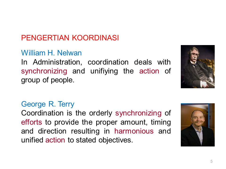 PENGERTIAN KOORDINASI William H. Nelwan In Administration, coordination deals with synchronizing and unifiying the action of group of people. George R