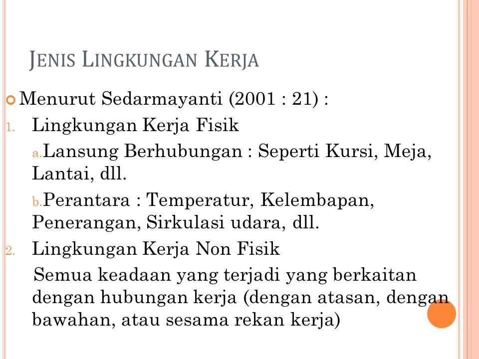 J ENIS L INGKUNGAN K ERJA Menurut Sedarmayanti (2001 : 21) : 1. Lingkungan Kerja Fisik a. Lansung Berhubungan : Seperti Kursi, Meja, Lantai, dll. b. P