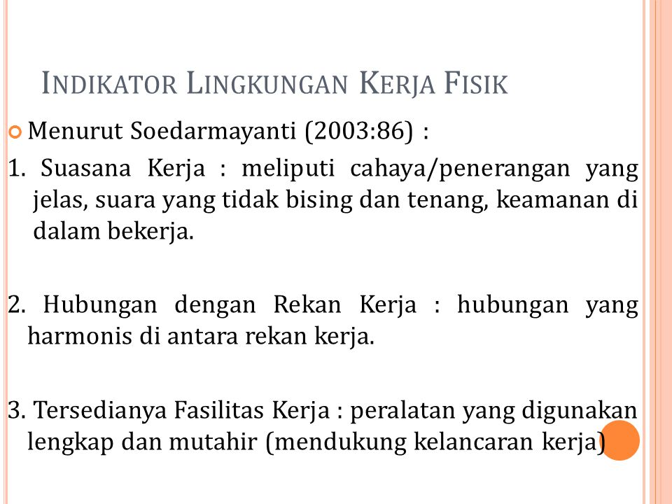 I NDIKATOR L INGKUNGAN K ERJA F ISIK Menurut Soedarmayanti (2003:86) : 1. Suasana Kerja : meliputi cahaya/penerangan yang jelas, suara yang tidak bisi