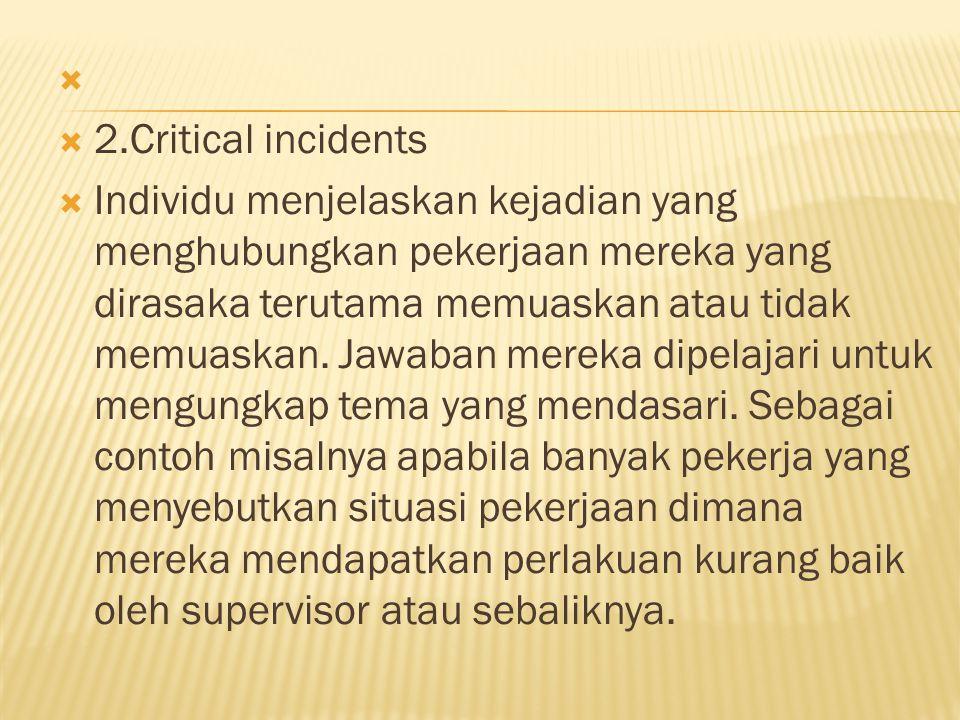   2.Critical incidents  Individu menjelaskan kejadian yang menghubungkan pekerjaan mereka yang dirasaka terutama memuaskan atau tidak memuaskan.