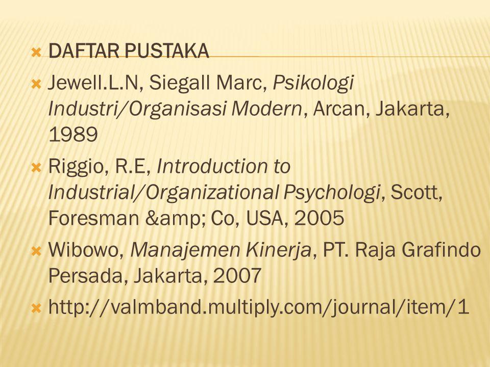  DAFTAR PUSTAKA  Jewell.L.N, Siegall Marc, Psikologi Industri/Organisasi Modern, Arcan, Jakarta, 1989  Riggio, R.E, Introduction to Industrial/Orga