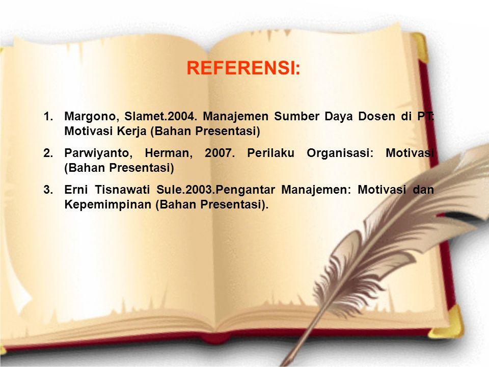 REFERENSI: 1.Margono, Slamet.2004. Manajemen Sumber Daya Dosen di PT: Motivasi Kerja (Bahan Presentasi) 2.Parwiyanto, Herman, 2007. Perilaku Organisas