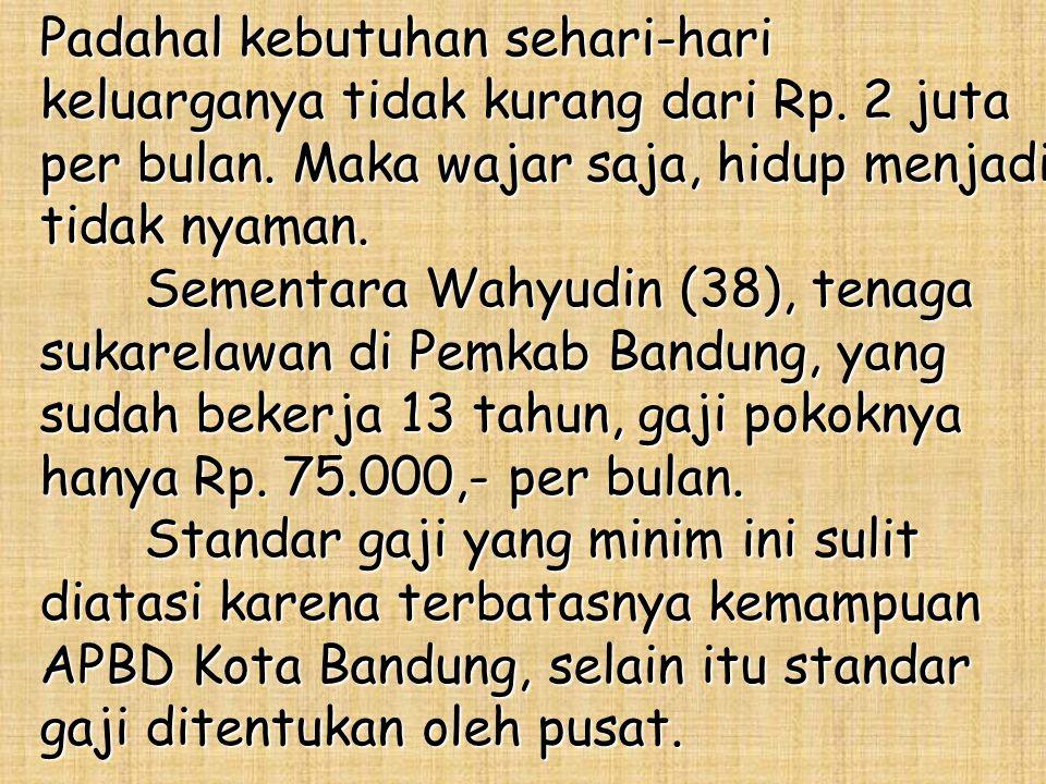 Para PNS golongan rendah maupun pegawai dengan status bukan PNS di lingkungan Pemkot Bandung mengalami kesulitan untuk membiayai kebutuhan hidup sehar