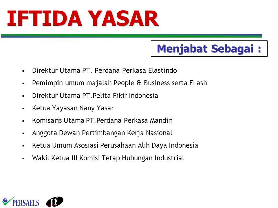 IFTIDA YASAR  Direktur Utama PT. Perdana Perkasa Elastindo  Pemimpin umum majalah People & Business serta FLash  Direktur Utama PT.Pelita Fikir Ind