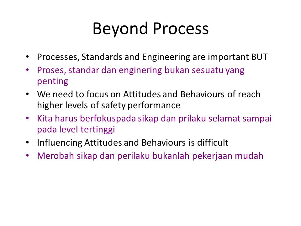 Beyond Process Processes, Standards and Engineering are important BUT Proses, standar dan enginering bukan sesuatu yang penting We need to focus on At