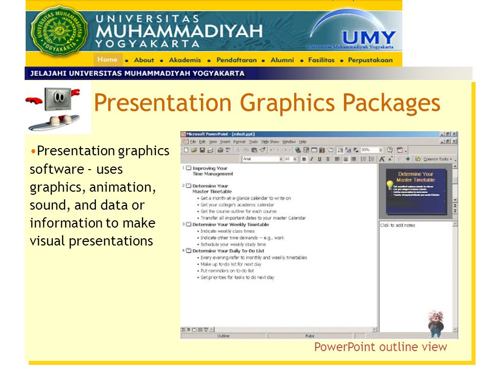 Presentation graphics software - uses graphics, animation, sound, and data or information to make visual presentations PowerPoint outline view