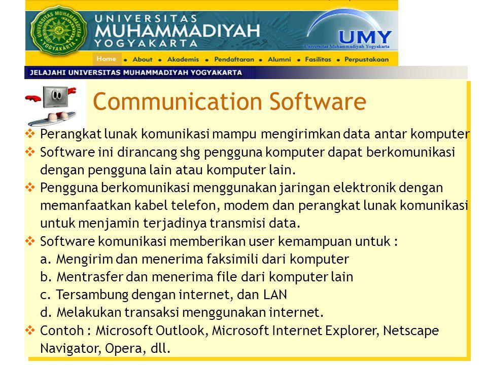 Communication Software  Perangkat lunak komunikasi mampu mengirimkan data antar komputer  Software ini dirancang shg pengguna komputer dapat berkomu