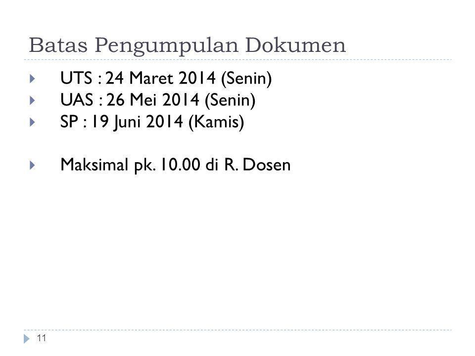  UTS : 24 Maret 2014 (Senin)  UAS : 26 Mei 2014 (Senin)  SP : 19 Juni 2014 (Kamis)  Maksimal pk.