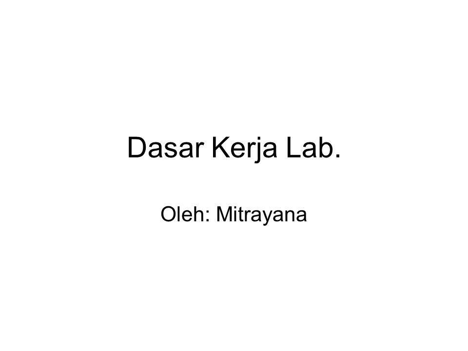 Dasar Kerja Lab. Oleh: Mitrayana