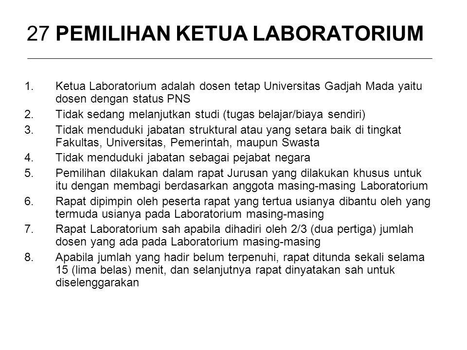 27 PEMILIHAN KETUA LABORATORIUM 1.Ketua Laboratorium adalah dosen tetap Universitas Gadjah Mada yaitu dosen dengan status PNS 2.Tidak sedang melanjutk