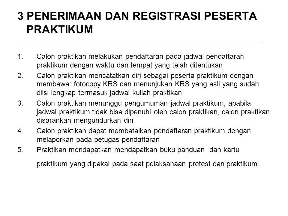 3 PENERIMAAN DAN REGISTRASI PESERTA PRAKTIKUM 1.Calon praktikan melakukan pendaftaran pada jadwal pendaftaran praktikum dengan waktu dan tempat yang t