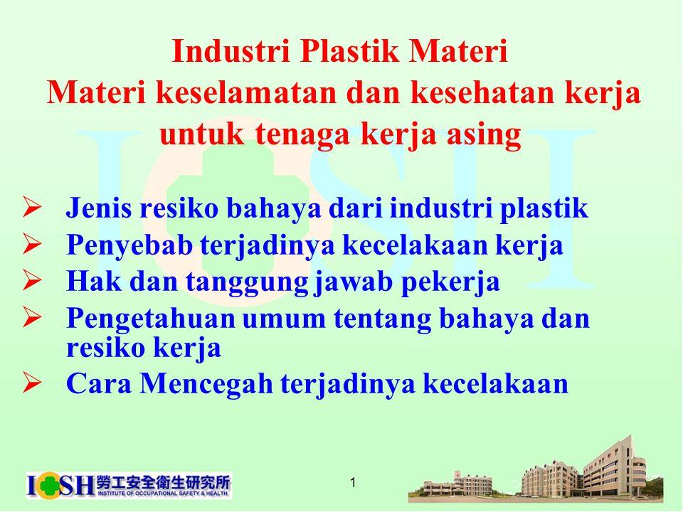 1 Industri Plastik Materi Materi keselamatan dan kesehatan kerja untuk tenaga kerja asing  Jenis resiko bahaya dari industri plastik  Penyebab terja