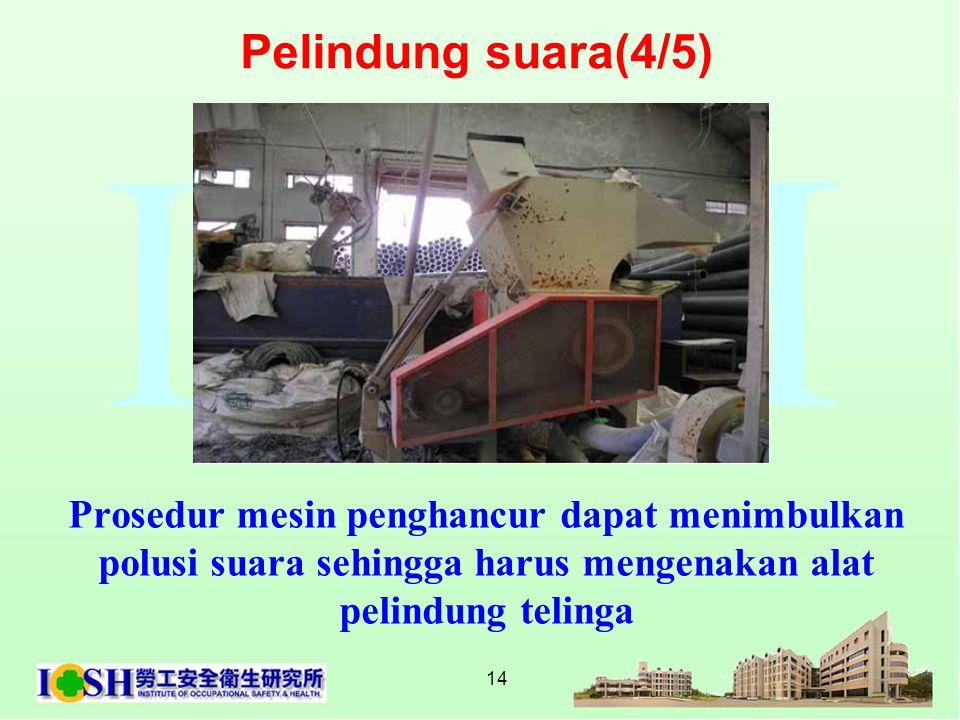 14 Prosedur mesin penghancur dapat menimbulkan polusi suara sehingga harus mengenakan alat pelindung telinga Pelindung suara(4/5)