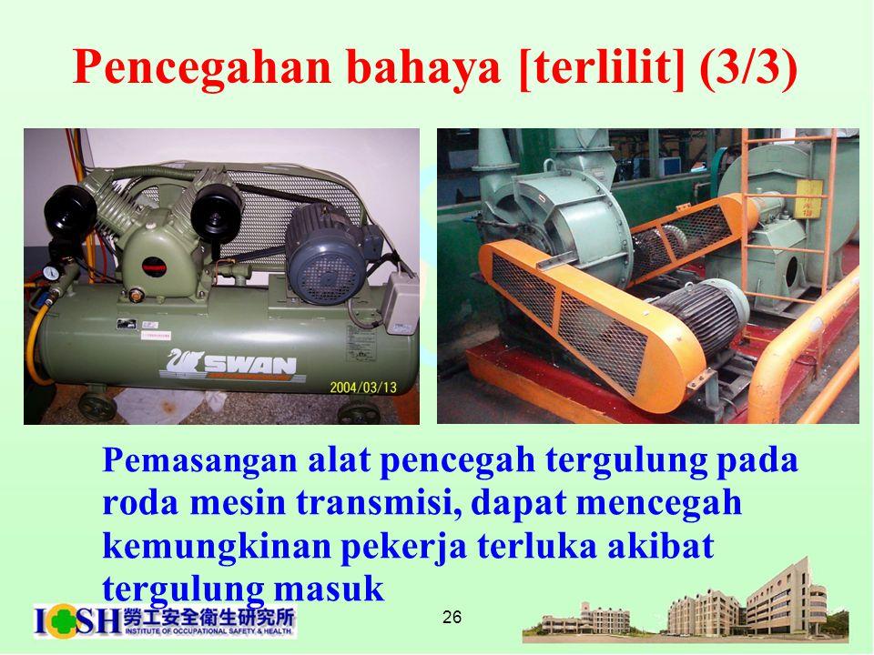 26 Pemasangan alat pencegah tergulung pada roda mesin transmisi, dapat mencegah kemungkinan pekerja terluka akibat tergulung masuk Pencegahan bahaya [