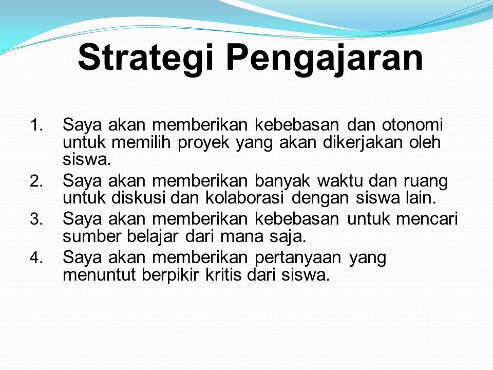 Strategi Pengajaran 1. Saya akan memberikan kebebasan dan otonomi untuk memilih proyek yang akan dikerjakan oleh siswa. 2. Saya akan memberikan banyak