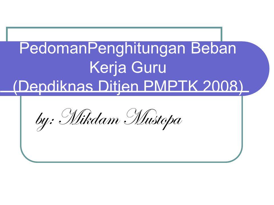 PedomanPenghitungan Beban Kerja Guru (Depdiknas Ditjen PMPTK 2008) by: Mikdam Mustopa