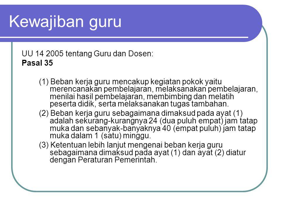 Kewajiban guru UU 14 2005 tentang Guru dan Dosen: Pasal 35 (1) Beban kerja guru mencakup kegiatan pokok yaitu merencanakan pembelajaran, melaksanakan
