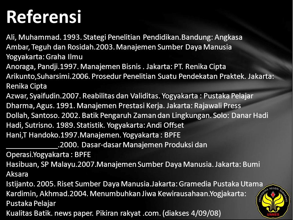 Referensi Ali, Muhammad. 1993. Stategi Penelitian Pendidikan.Bandung: Angkasa Ambar, Teguh dan Rosidah.2003. Manajemen Sumber Daya Manusia Yogyakarta: