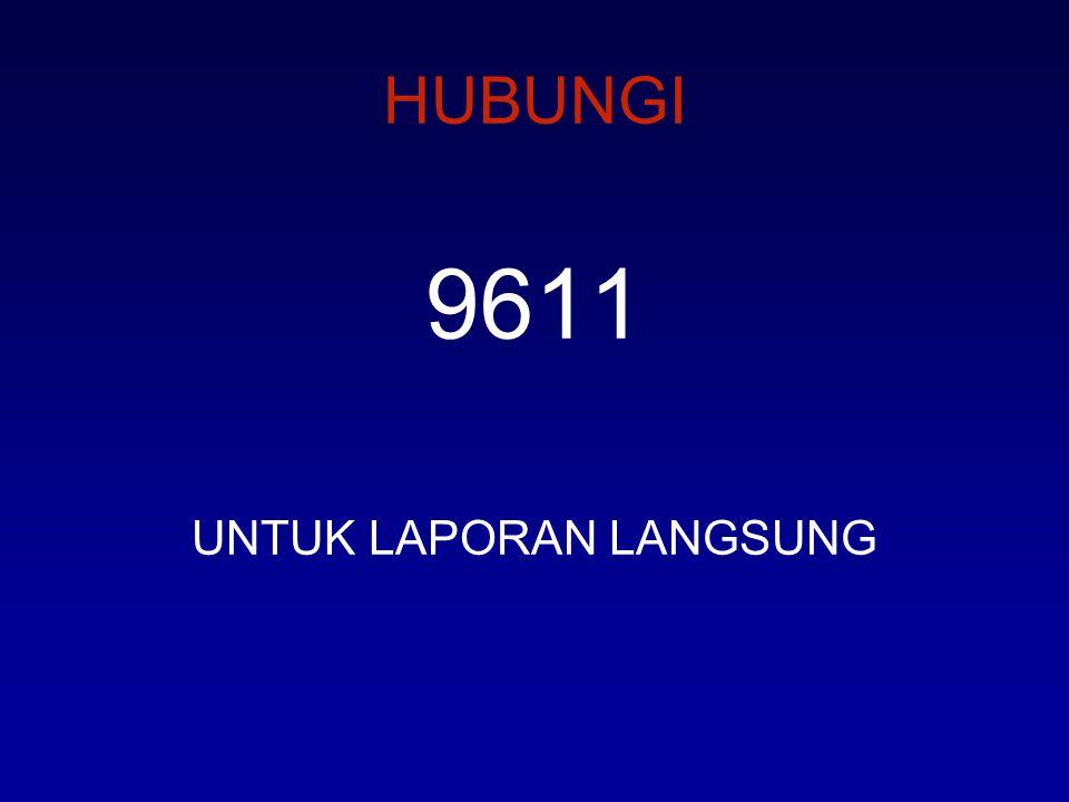 HUBUNGI 9611 UNTUK LAPORAN LANGSUNG