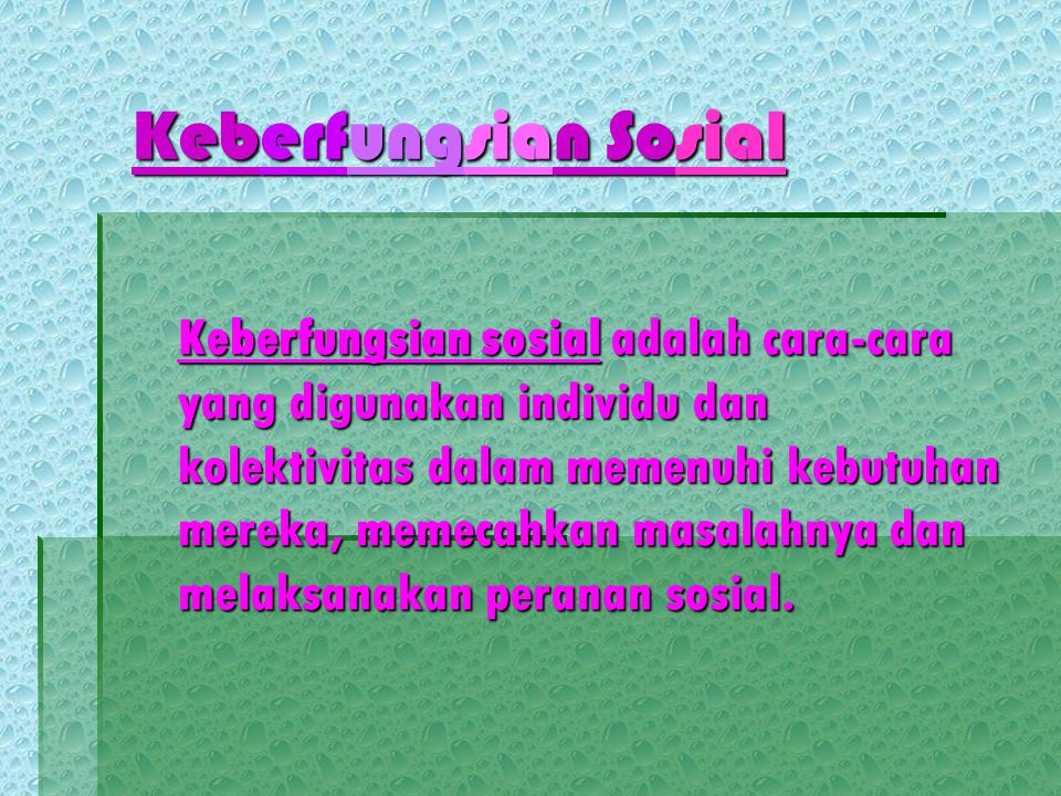 Keberfungsian Sosial Keberfungsian sosial adalah cara-cara yang digunakan individu dan kolektivitas dalam memenuhi kebutuhan mereka, memecahkan masala