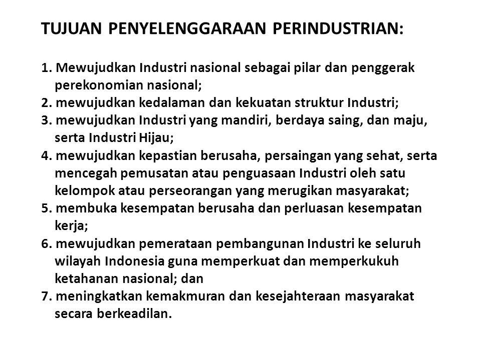 TUJUAN PENYELENGGARAAN PERINDUSTRIAN: 1. Mewujudkan Industri nasional sebagai pilar dan penggerak perekonomian nasional; 2. mewujudkan kedalaman dan k