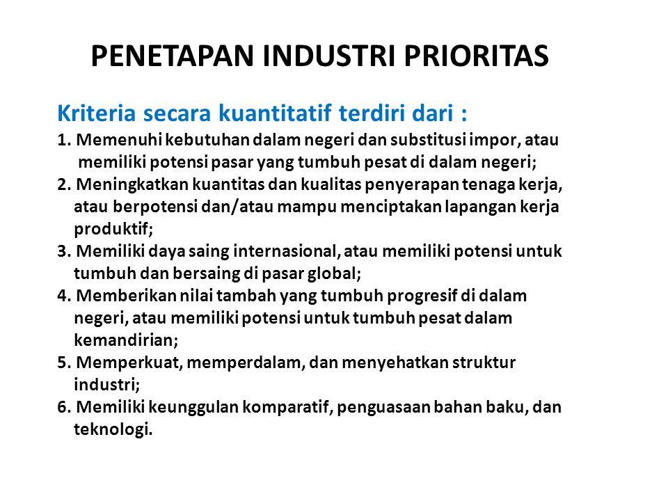 Kriteria secara kuantitatif terdiri dari : 1. Memenuhi kebutuhan dalam negeri dan substitusi impor, atau memiliki potensi pasar yang tumbuh pesat di d