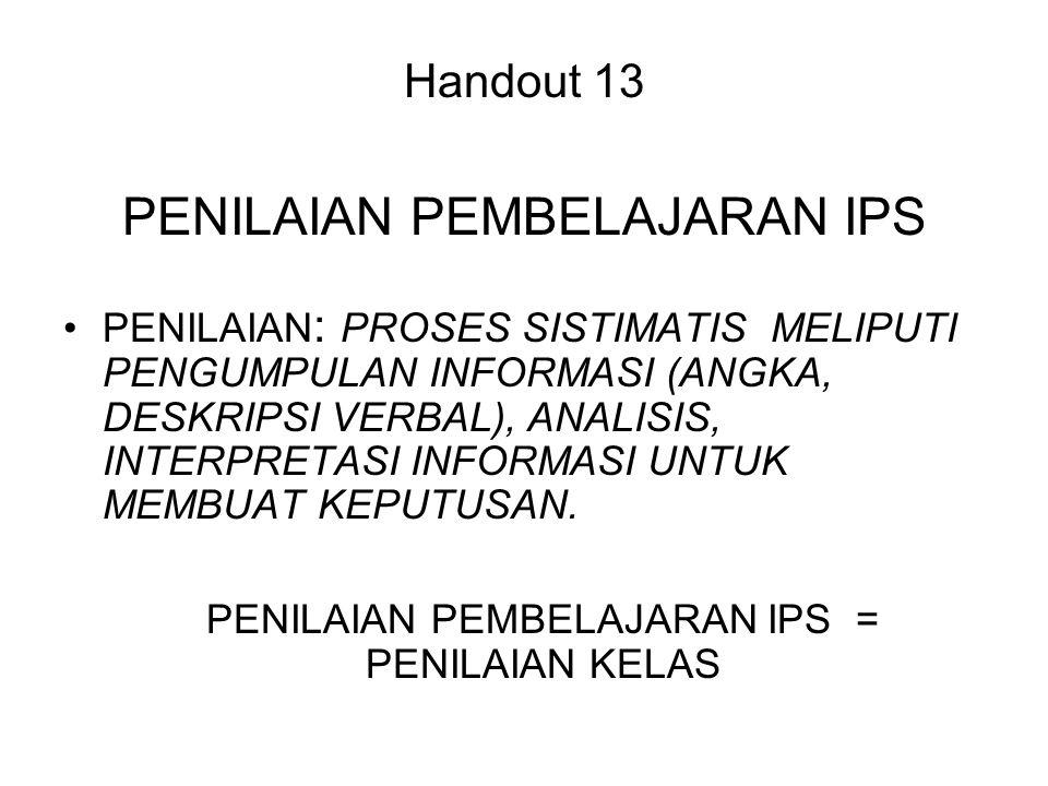 Handout 13 PENILAIAN PEMBELAJARAN IPS PENILAIAN : PROSES SISTIMATIS MELIPUTI PENGUMPULAN INFORMASI (ANGKA, DESKRIPSI VERBAL), ANALISIS, INTERPRETASI I